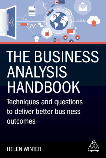 Book cover for The Business Analysis Handbook:  Techniques and Questions to Deliver Better Business Outcomes a book by Helen  Winter