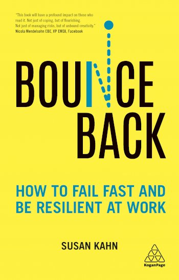 Book cover for Bounce Back:  How to Fail Fast and be Resilient at Work a book by Dr Susan  Kahn