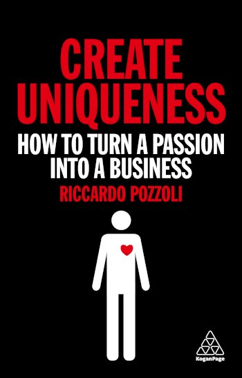 Book cover for Create Uniqueness:  How to Turn a Passion Into a Business, a book by Riccardo  Pozzoli
