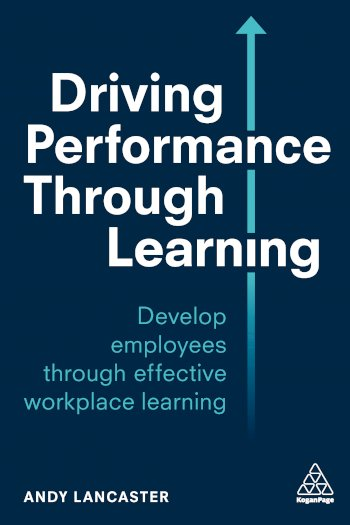 Book cover for Driving Performance through Learning:  Develop Employees through Effective Workplace Learning a book by Andy  Lancaster