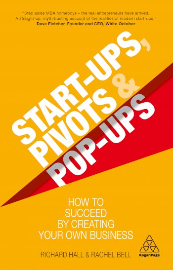 Book cover for Start-Ups, Pivots and Pop-Ups:  How to Succeed by Creating Your Own Business a book by Richard  Hall, Rachel  Bell