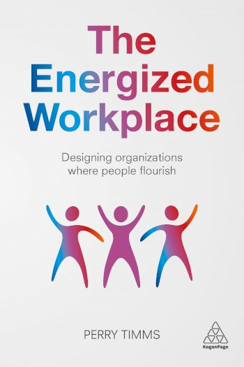 Book cover for The Energized Workplace:  Designing Organizations where People Flourish a book by Perry  Timms
