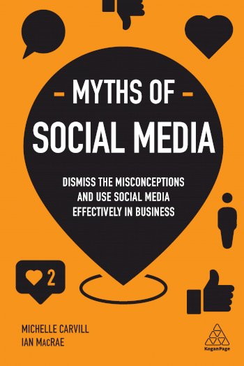 Book cover for Myths of Social Media:  Dismiss the Misconceptions and Use Social Media Effectively in Business a book by Michelle  Carvill, Ian  MacRae