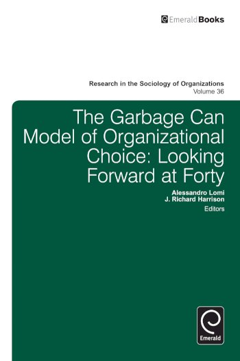 Book cover for Garbage Can Model of Organizational Choice:  Looking Forward at Forty a book by Richard  Harrison, Alessandro  Lomi, Michael  Lounsbury