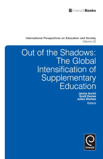 Book cover for Out of the Shadows:  The Global Intensification of Supplementary Education a book by Janice  Aurini, Julian  Dierkes, Scott  Davies