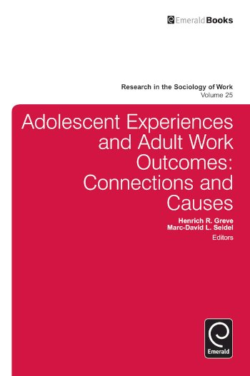 Book cover for Adolescent Experiences and Adult Work Outcomes:  Connections and Causes a book by Henrich R. Greve, MarcDavid L. Seidel, Lisa A. Keister