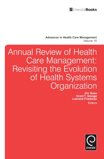 Book cover for Annual Review of Health Care Management:  Revisiting the Evolution of Health Systems Organization a book by Leonard H. Friedman, Jim  Goes, Grant T. Savage
