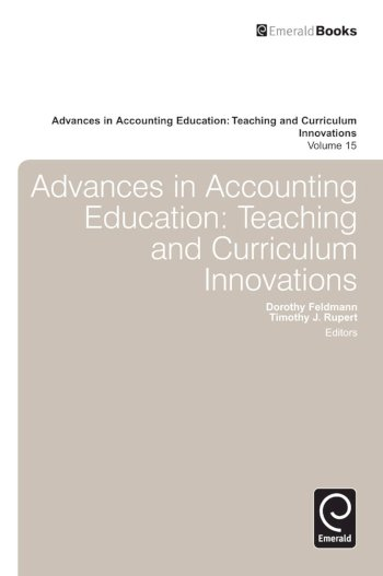 Book cover for Advances in Accounting Education:  Teaching and Curriculum Innovations a book by Dorothy  Feldmann, Timothy J. Rupert