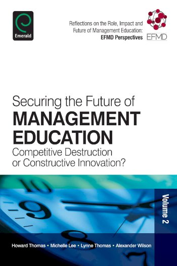Book cover for Securing the Future of Management Education:  Competitive Destruction or Constructive Innovation? a book by Howard  Thomas, Michelle  Lee, Lynne  Thomas, Alexander  Wilson