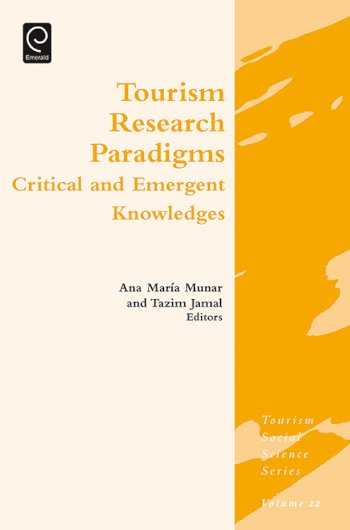 Book cover for Tourism Research Paradigms:  Critical and Emergent Knowledges a book by Ana Maria Munar, Tazim  Jamal, Jafar  Jafari