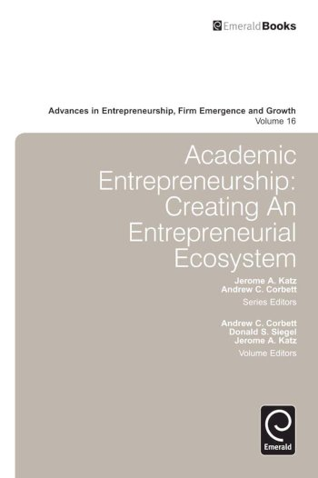 Book cover for Academic Entrepreneurship:  Creating an Entrepreneurial Ecosystem a book by Andrew C. Corbett, Jerome A. Katz, Donald S. Siegal