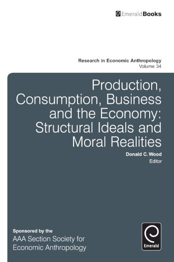 Book cover for Production, Consumption, Business and the Economy:  Structural Ideals and Moral Realities a book by Donald C. Wood