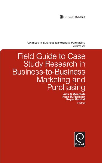 Book cover for Field Guide to Case Study Research in Business-to-Business Marketing and Purchasing a book by Arch G. Woodside, Hugh  Pattinson, Roger  Marshall