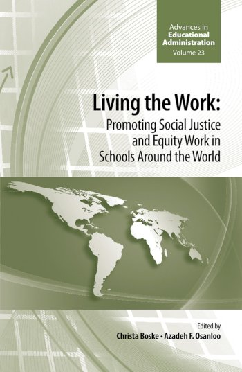 Book cover for Living the work:  Promoting Social Justice and Equity Work in Schools Around the World a book by Azadeh F. Osanloo, Christa  Boske