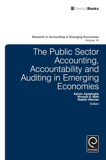 Book cover for The Public Sector Accounting, Accountability and Auditing in Emerging Economies' a book by Kelum  Jayasinghe, Nirmala  Nath, Radiah  Othman