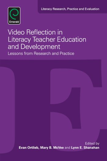 Book cover for Video Reflection in Literacy Teacher Education and Development:  Lessons from Research and Practice a book by Evan  Ortlieb, Mary B. McVee, Lynn E. Shanahan