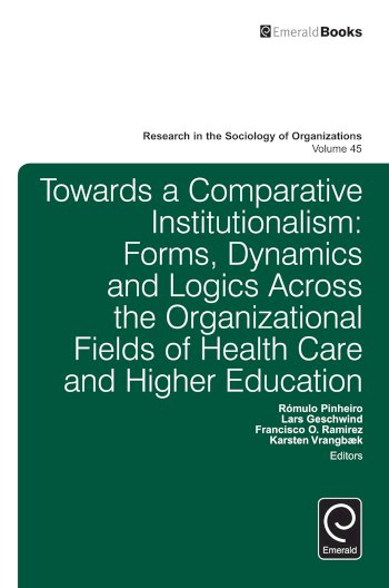Book cover for Towards a Comparative Institutionalism:  Forms, Dynamics and Logics Across the Organizational Fields of Health Care and Higher Education a book by Michael  Lounsbury, Romulo  Pinheiro, Francisco O. Ramirez, Karsten  Vrangbaek, Lars  Geschwind
