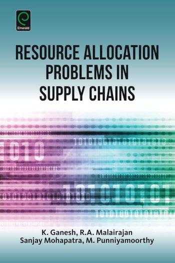 Book cover for Resource Allocation Problems in Supply Chains a book by K.  Ganesh, Sanjay  Mohapatra, R. A. Malairajan, M.  Punniyamoorthy