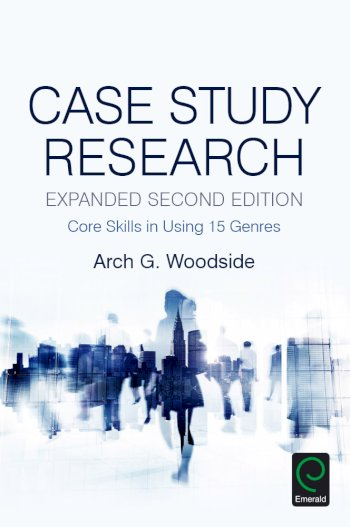 Book cover for Case Study Research:  Core Skills in Using 15 Genres a book by Arch G. Woodside