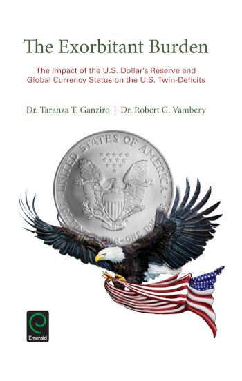 Book cover for The Exorbitant Burden:  The Impact of the US Dollar's Reserve and Global Currency Status on the US Twin-Deficits a book by Taranza T. Ganziro, Robert G. Vambery