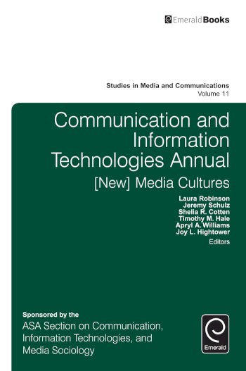 Book cover for Communication and Information Technologies Annual:  [New] Media Cultures a book by Laura  Robinson, Jeremy  Schulz, Shelia R. Cotten, Timothy  Hale, Apryl A. Williams, Joy L. Hightower