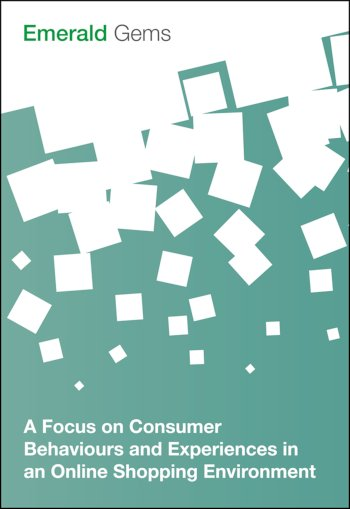 Book cover for A Focus on Consumer Behaviours and Experiences in an Online Shopping Environment a book by Emerald Group Publishing Limited