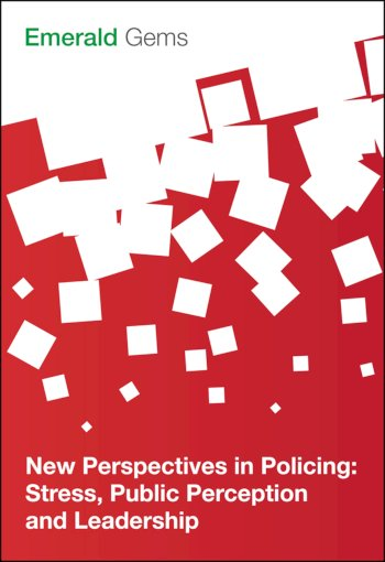 Book cover for New Perspectives in Policing:  Stress, Public Perception and Leadership a book by Emerald Group Publishing Limited