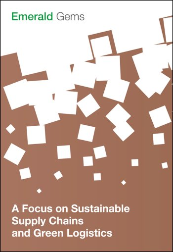 Book cover for A Focus on Sustainable Supply Chains and Green Logistics a book by Emerald Group Publishing Limited