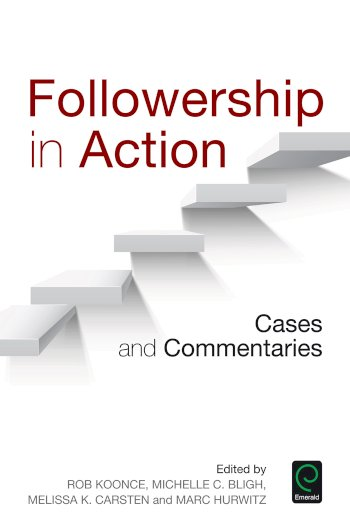 Book cover for Followership in Action:  Cases and Commentaries a book by Melissa K. Carsten, Rob  Koonce, Michelle C. Bligh, Marc  Hurwitz