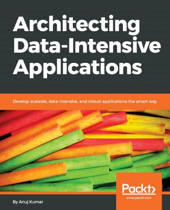 Book cover for Architecting Data-Intensive Applications:  Develop scalable, data-intensive, and robust applications the smart way a book by Anuj  Kumar