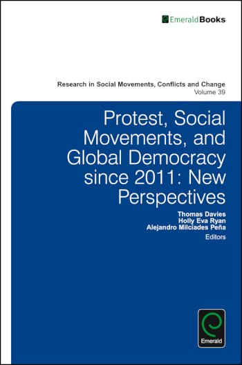 Book cover for Protest, Social Movements, and Global Democracy since 2011:  New Perspectives a book by Thomas  Davies, Holly Eva Ryan, Alejandro Milcades Pea