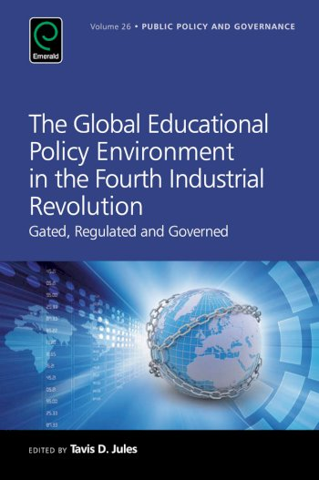 Book cover for The Global Educational Policy Environment in the Fourth Industrial Revolution:  Gated, Regulated and Governed a book by Tavis D. Jules