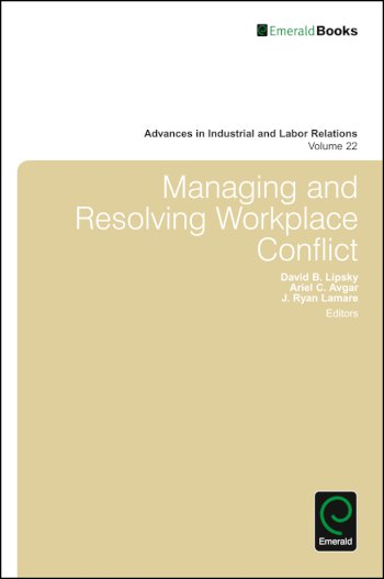 Book cover for Managing and Resolving Workplace Conflict a book by David  Lewin, Paul J. Gollan, David B. Lipsky, Ariel C. Avgar, J. Ryan Lamare
