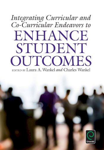 Book cover for Integrating Curricular and Co-Curricular Endeavors to Enhance Student Outcomes a book by Charles  Wankel, Laura A. Wankel