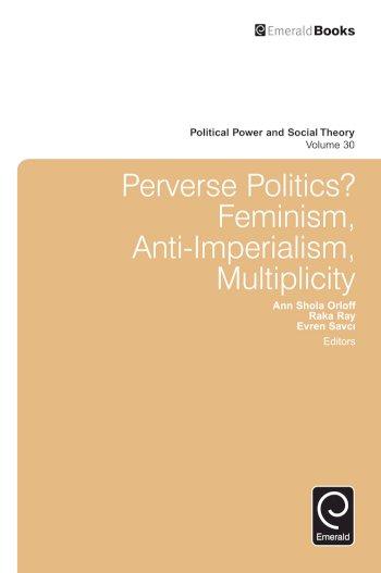 Book cover for Perverse Politics?:  Feminism, Anti-Imperialism, Multiplicity a book by Julian  Go, Ann Shola Orloff, Raka  Ray, Evren  Savci