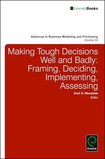 Book cover for Making Tough Decisions Well and Badly:  Framing, Deciding, Implementing, Assessing a book by Arch G. Woodside
