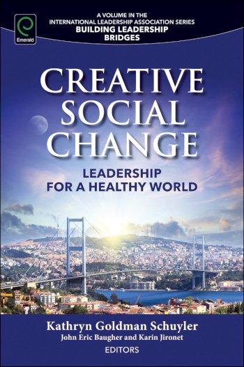 Book cover for Creative Social Change:  Leadership for a Healthy World a book by Kathryn Goldman Schuyler, John Eric Baugher, Karin  Jironet