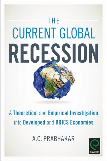 Book cover for The Current Global Recession:  A Theoretical and Empirical Investigation into Developed and BRICS Economies a book by Akhilesh Chandra Prabhakar