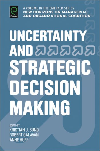 Book cover for Uncertainty and Strategic Decision Making a book by Kristian  Sund, Robert J. Galavan, Anne Sigismund Huff