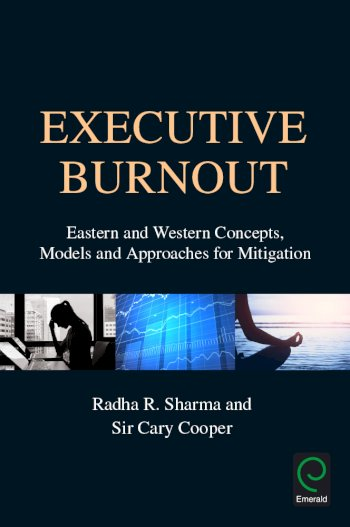Book cover for Executive Burnout:  Eastern and Western Concepts, Models and Approaches for Mitigation a book by Radha R. Sharma, Sir Cary L. Cooper