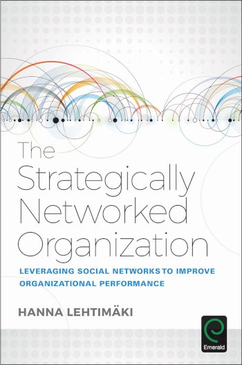 Book cover for The Strategically Networked Organization:  Leveraging Social Networks to Improve Organizational Performance a book by Hanna  Lehtimaki