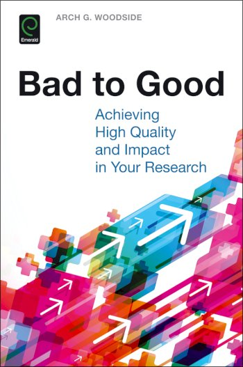 Book cover for Bad to Good:  Achieving High Quality and Impact in Your Research a book by Arch G. Woodside