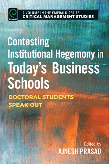 Book cover for Contesting Institutional Hegemony in Today's Business Schools:  Doctoral Students Speak Out a book by Ajnesh  Prasad