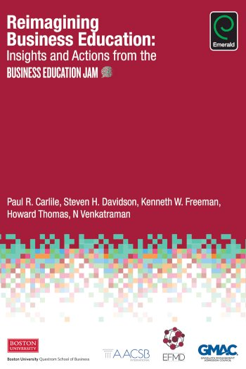 Book cover for Reimagining Business Education:  Insights and Actions from the Business Education Jam a book by Paul R. Carlile, Steven H. Davidson, Kenneth W. Freeman, Howard  Thomas, N.  Venkatraman