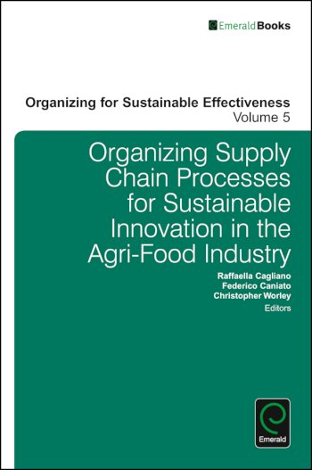 Book cover for Organizing Supply Chain Processes for Sustainable Innovation in the Agri-Food Industry a book by Raffaella  Cagliano, Frederico  Caniato, Christopher  Worley