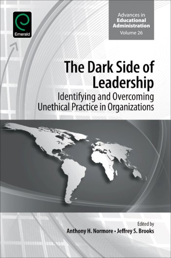 Book cover for The Dark Side of Leadership:  Identifying and Overcoming Unethical Practice in Organizations, a book by Anthony H. Normore, Jeffrey S. Brooks