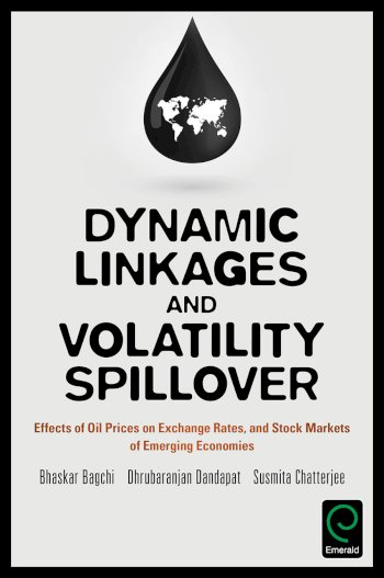 Book cover for Dynamic Linkages and Volatility Spillover:  Effects of Oil Prices on Exchange Rates and Stock Markets of Emerging Economies a book by Bhaskar  Bagchi, Dhrubaranjan  Dandapat, Susmita  Chatterjee