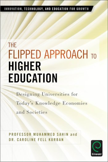 Book cover for The Flipped Approach to Higher Education:  Designing Universities for Today's Knowledge Economies and Societies a book by Muhammed  Sahin, Caroline Fell Kurban