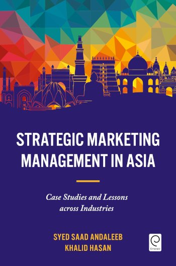 Book cover for Strategic Marketing Management in Asia:  Case Studies and Lessons across Industries a book by Syed Saad Andaleeb, Khalid  Hasan