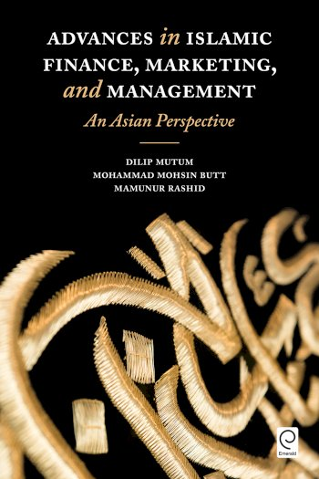 Book cover for Advances in Islamic Finance, Marketing, and Management:  An Asian Perspective a book by Dilip  Mutum, Mohammad Mohsin Butt, Mamunur  Rashid
